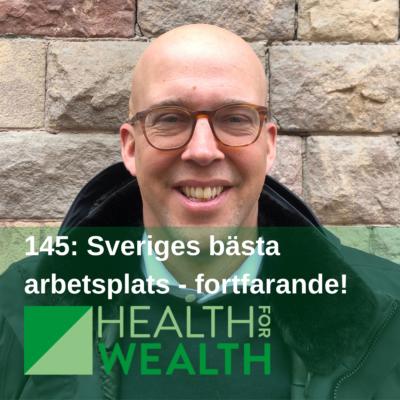 145: Sveriges bästa arbetsplats – fortfarande!