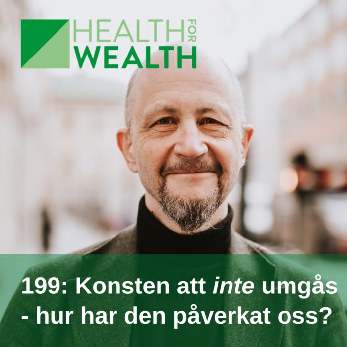 199: Konsten att inte umgås - hur den påverkat oss? Per Naroskin - Health for wealth.